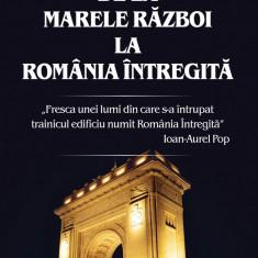 De la Marele Razboi la Romania intregita   Liviu Maior