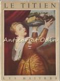 Le Titien 1477-1576 - Rene Huyghe