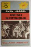 LEGIUNEA BLESTEMATILOR de SVEN HASSEL , Bucuresti 1991