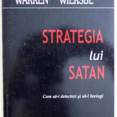 STRATEGIA LUI SATAN - CUM SA - L DETECTEZI SI SA- L INVINGI de WARREN WIERSBE , 2010