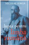 Lupta pentru limba romana | Nicolae Iorga, Cartex