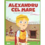 MICII EROI. Alexandru cel Mare. Cel mai vestit cuceritor al Antichitatii