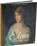 Elena. Portretul Reginei - Mama/Principele Radu al Romaniei, Curtea Veche Publishing