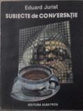 SUBIECTE DE CONVERSATIE-EDUARD JURIST