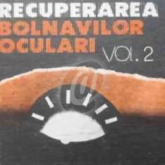 Recuperarea bolnavilor oculari. Ambliopi, monoftalmi si nevazatori, vol. 2