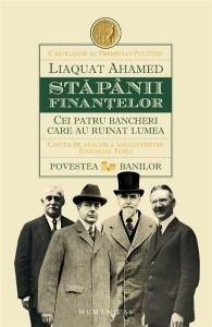 Stapanii finantelor. Cei patru bancheri care au ruinat lumea - Liaquat Ahamed