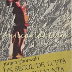 Un Secol De Lupta Cu Delicventa - Jurgen Thorwald