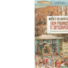 Where's the Architect: From Pyramids to Skyscrapers. an Architecture Look and Find Book