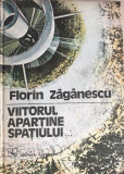 Viitorul apartine spatiului  Florin Zaganescu