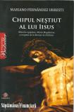 chipul nestiut al lui Isus - Mariano Fernandez Urresti