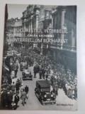 BUCURESTIUL INTERBELIC CALEA VICTORIEI , INTERBELLUM BUCHAREST