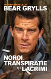 Noroi transpirație și lacrimi - autobiografia lui Bear Grylls