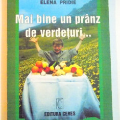 MAI BINE UN PRANZ DE VERDETURI...RETETE VEGETARIENE de ELENA PRIDIE , 2001