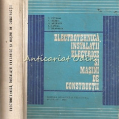 Electrotehnica, Instalatii Electrice Si Masini De Constructii - N. Patachi