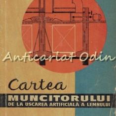 Cartea Muncitorului De La Uscarea Artificiala A Lemnului - Tiraj: 2340 Exemplare