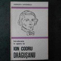 GEORGETA ANTONESCU - INTRODUCERE IN OPERA LUI ION CODRU DRAGUSANU