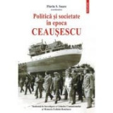Politica si societate in epoca Ceausescu - Florin S. Soare