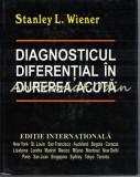 Cumpara ieftin Diagnosticul Diferential In Durerea Acuta - Stanley L. Wiener