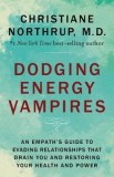 Dodging Energy Vampires: An Emotional and Physical Healing Manual for Empaths and Other Highly Sensitive People
