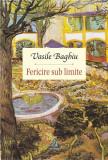 Fericire sub limite | Vasile Baghiu