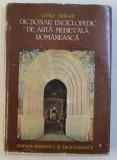 DICTIONAR ENCICLOPEDIC DE ARTA MEDIEVALA ROMANEASCA- VASILE DRAGUT, BUC. 1976