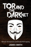 Tor and the Dark Net: Remain Anonymous and Evade Nsa Spying