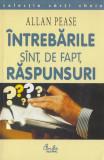 Pease, A. - INTREBARILE SINT, DE FAPT, RASPUNSURI, ed. Curtea Veche, Bucuresti, 2001, Allan Pease