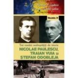 Trei romani nedrepatiti de istorie. Nicolae Paulescu, Traian Vuia și Stefan Odobleja - Dan-Silviu Boerescu