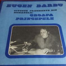 DISC VINIL EUGEN BARBU CITESTE FRAGMENTE DIN ROMANELE GROAPA PRINCEPELE