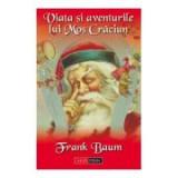 Viata si aventurile lui Mos Craciun - Lyman Frank Baum