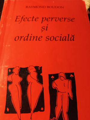 EFECTE PERVERSE SI ORDINE SOCIALĂ - RAYMOND BOUDON, EUROSONG 1998,340 PAG foto
