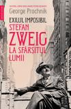 Exilul imposibil. Stefan Zweig la sfârșitul lumii