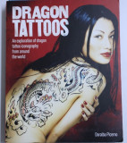 DRAGON TATTOOS - AN EXPLORATION OF DRAGON TATTOO ICONOGRAPHY FROM AROUND THE WORLD by DORALBA PICERNO , 2012