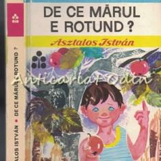 De Ce Marul E Rotund ? - Asztalos Istvan - Ilustratii: Soo Zold Margit