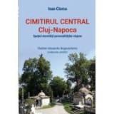 Cimitirul Central Cluj-Napoca: spatiul eternitatii personalitatilor clujene - Ioan Ciorca, Vladimir-Alexandru Bogosavlievici