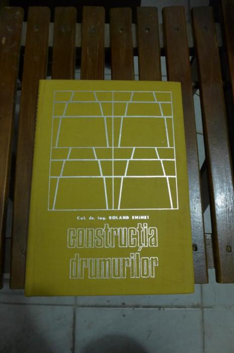 Constructia Drumurilor - Col. Dr. Ing. Roland Eminet - Editura Militara - 1973