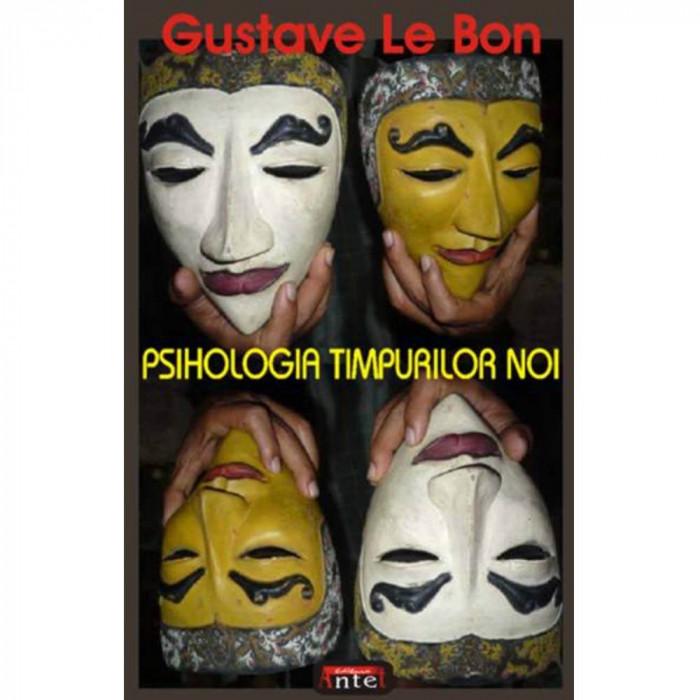 Psihologia timpurilor noi - Gustave Le Bon