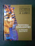 ISTORIA ILUSTRATA A LUMII. INCEPUTURILE CIVILIZATIEI DIN PREISTORIE PANA IN 900