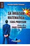 Sa invatam matematica fara profesor - Clasa 9 - Gheorghe Adalbert Schneider