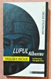 Lupul albastru. Romanul lui Genghis-Han. Ed Humanitas, 1999 - Yasushi Inoue