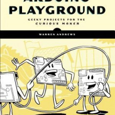Arduino Playground: Geeky Projects for the Curious Maker