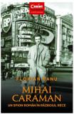 Mihai Caraman, un spion roman in Razboiul Rece | Florian Banu, Corint