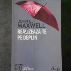 JOHN C. MAXWELL - REALIZEAZA-TE PE DEPLIN