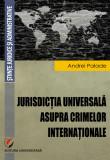Cumpara ieftin Jurisdictia universala asupra crimelor internationale