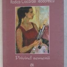 PRIVIND SEMENII de RODICA CIOCARDEL TEODORESCU , 2000