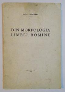 DIN MORFOLOGIA LIMBEI ROMANIE de TACHE PAPAHAGI , 1937