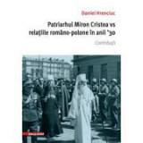 Patriarhul Miron Cristea vs. relatiile romano-polone in anii ' 30. Contributii - Daniel Hrenciuc