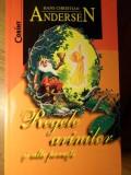 REGELE ARINILOR SI ALTE POVESTI - HANS CHRISTIAN ANDERSEN