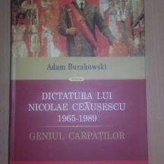 Adam Burakowski - Dictatura lui Nicolae Ceausescu. Geniul Carpatilor