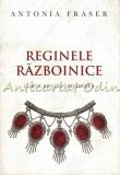 Cumpara ieftin Reginele Razboinice - Antonia Fraser